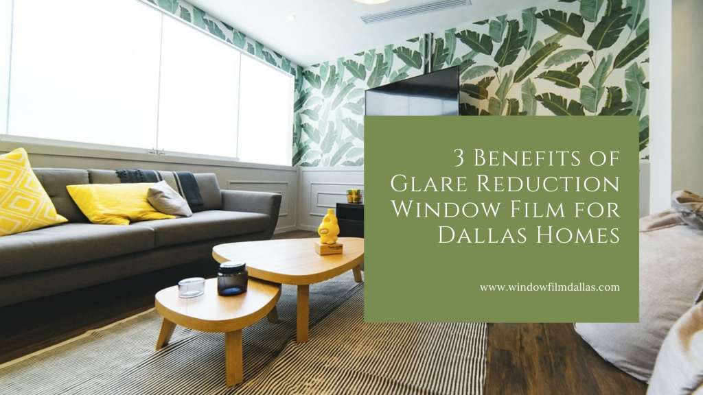benefits glare reduction window film dallas